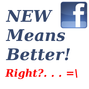 facebook-new means better